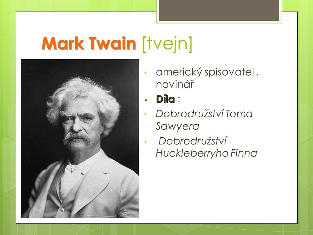 Mark Twain [tvejn] americký spisovatel , novinář Díla :